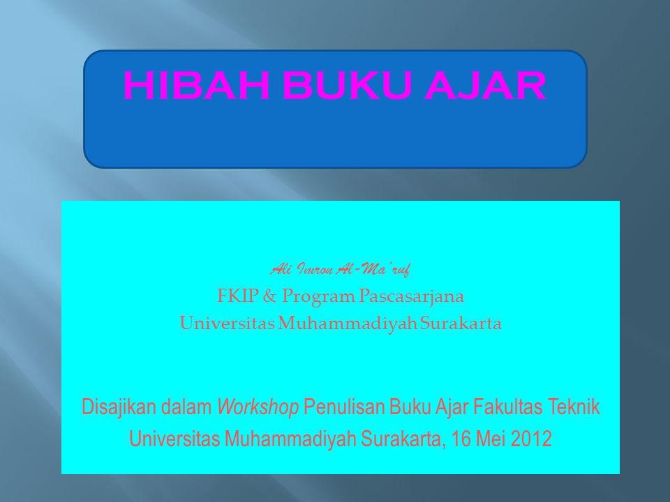 Ali Imron Al-Ma'ruf FKIP & Program Pascasarjana Universitas Muhammadiyah Surakarta Disajikan dalam Workshop Penulisan Buku Ajar Fakultas Teknik Univer