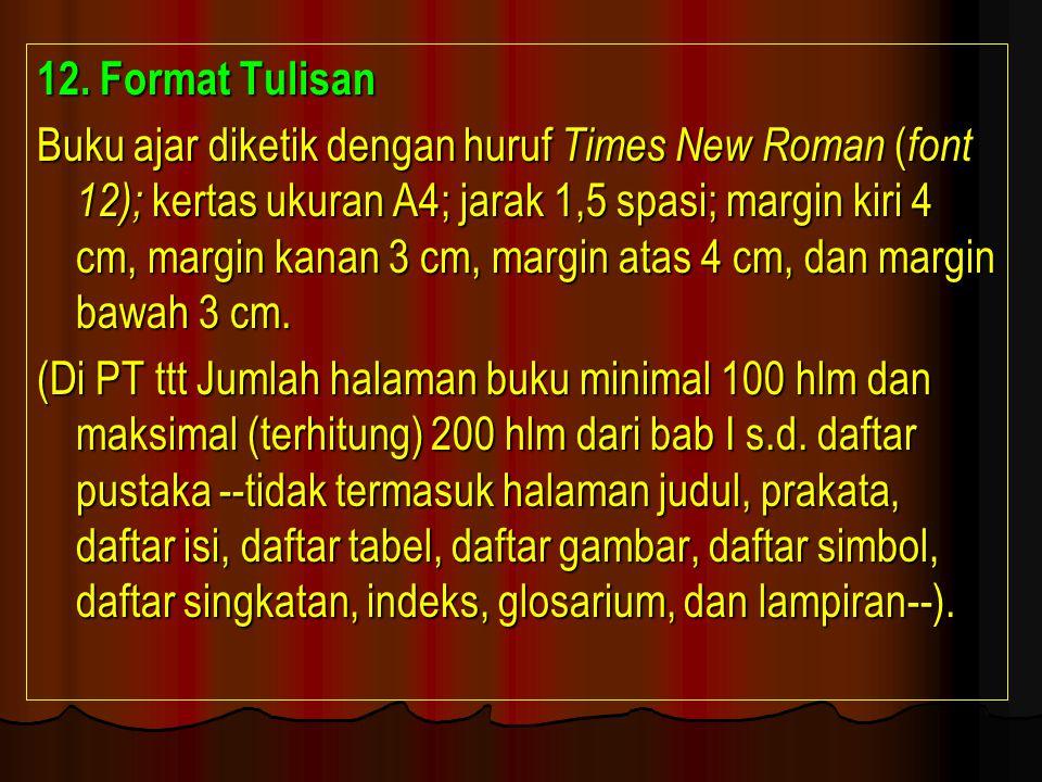 12. Format Tulisan Buku ajar diketik dengan huruf Times New Roman ( font 12); kertas ukuran A4; jarak 1,5 spasi; margin kiri 4 cm, margin kanan 3 cm,