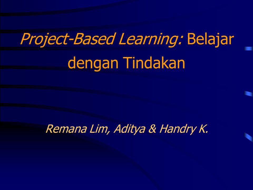Project-Based Learning: Belajar dengan Tindakan Remana Lim, Aditya & Handry K.