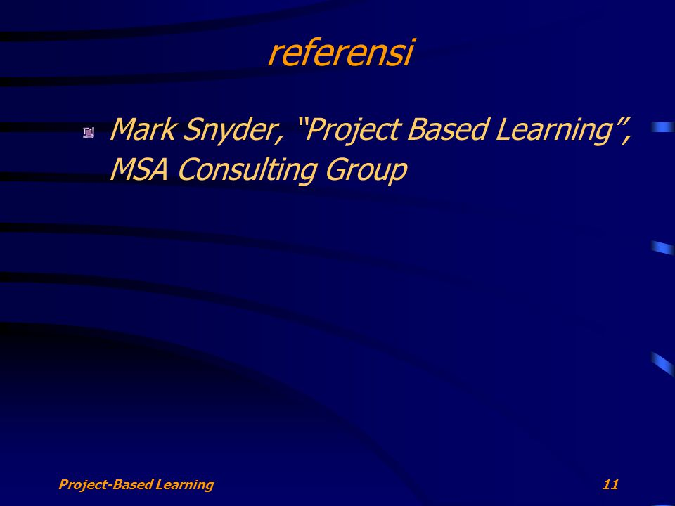 Project-Based Learning11 referensi Mark Snyder, Project Based Learning , MSA Consulting Group