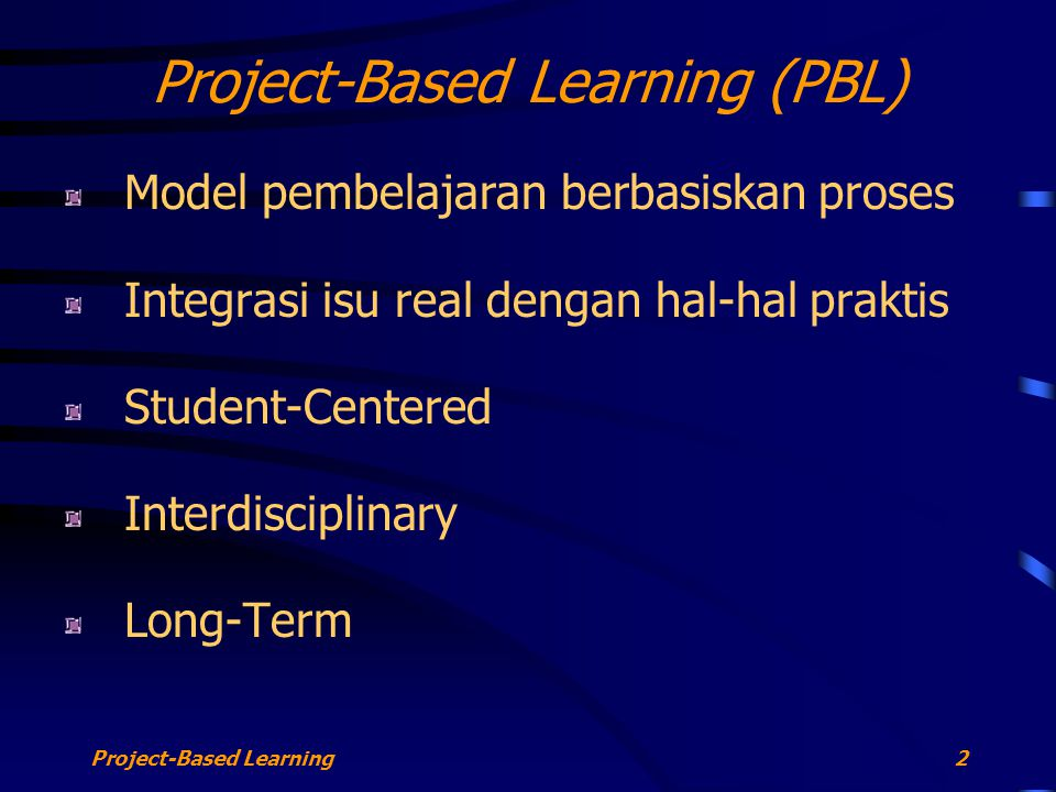 Project-Based Learning2 Project-Based Learning (PBL) Model pembelajaran berbasiskan proses Integrasi isu real dengan hal-hal praktis Student-Centered Interdisciplinary Long-Term