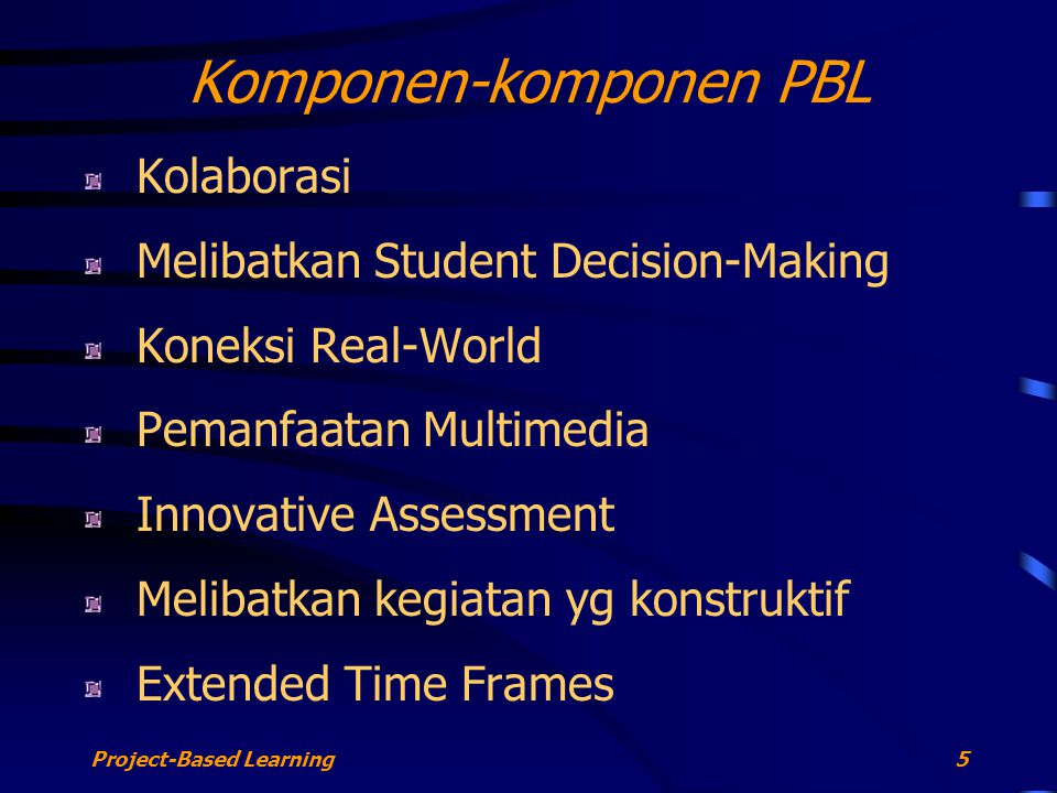 Project-Based Learning6 Prinsip kerja PBL Teamwork Skills Personal Responsibility Thoughtful Decision-Making Taking Initiative Complex Problem-Solving Build Relationships