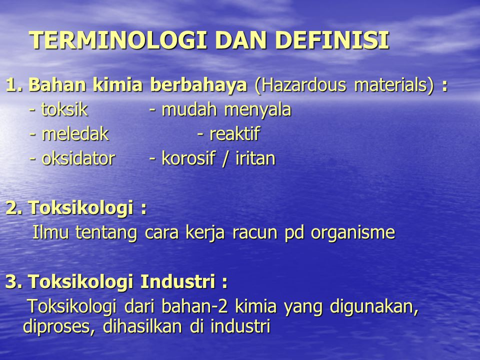 TERMINOLOGI DAN DEFINISI 1. Bahan kimia berbahaya (Hazardous materials) : - toksik - mudah menyala - toksik - mudah menyala - meledak - reaktif - mele