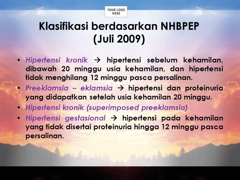 Klasifikasi berdasarkan NHBPEP (Juli 2009) Hipertensi kronik  hipertensi sebelum kehamilan, dibawah 20 minggu usia kehamilan, dan hipertensi tidak me
