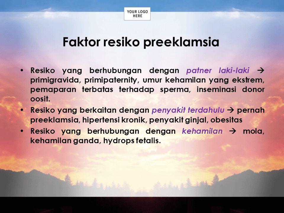 Faktor resiko preeklamsia Resiko yang berhubungan dengan patner laki-laki  primigravida, primipaternity, umur kehamilan yang ekstrem, pemaparan terba