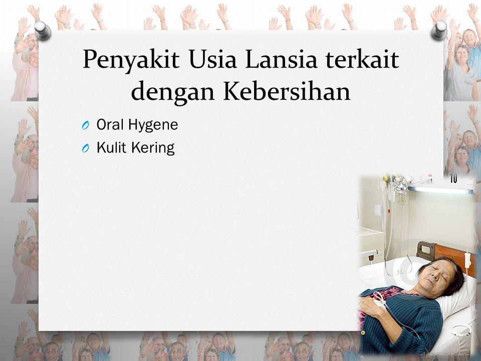 Penyakit Usia Lansia terkait dengan Kebersihan O Oral Hygene O Kulit Kering