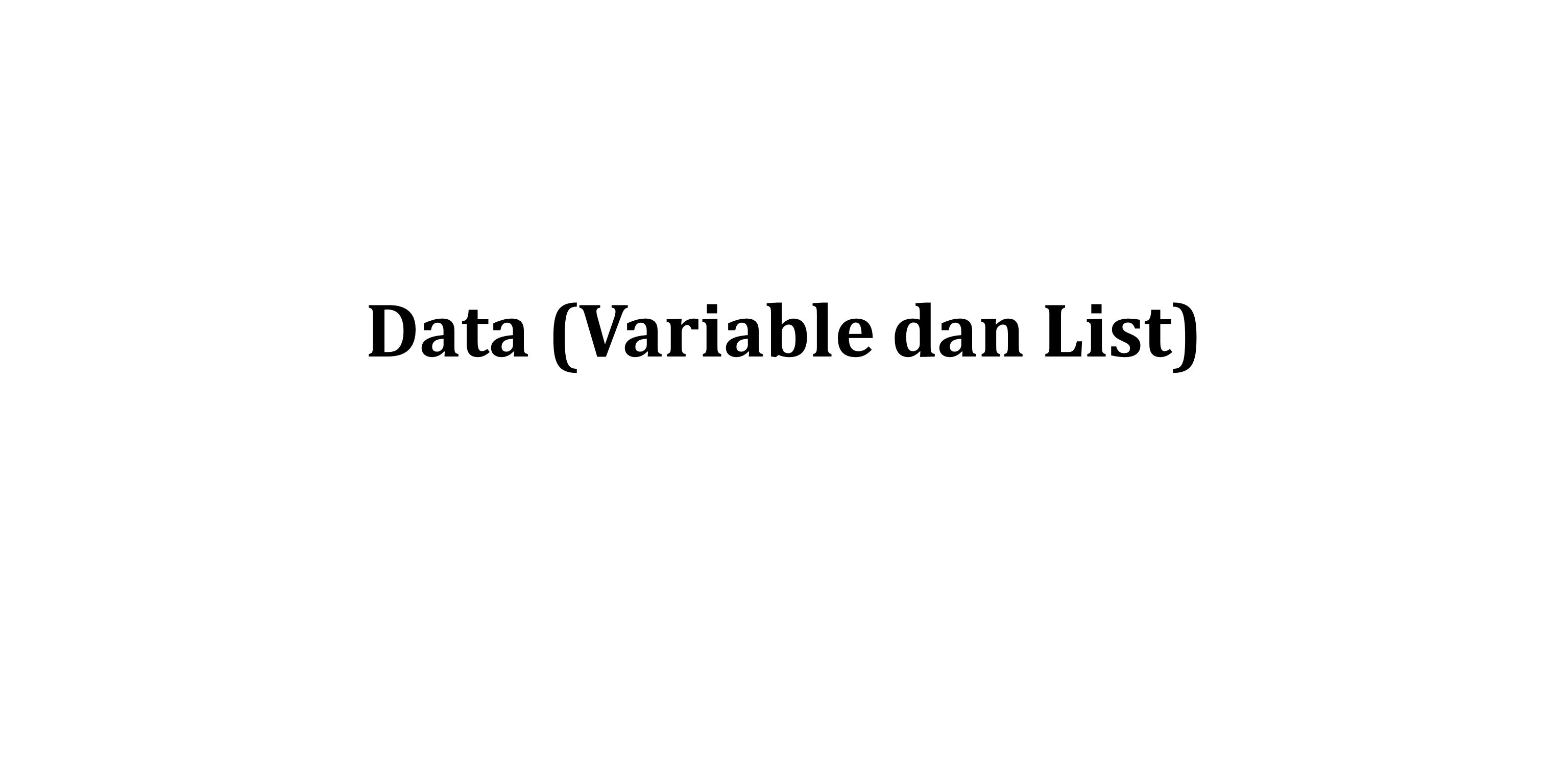 Data (Variable dan List)