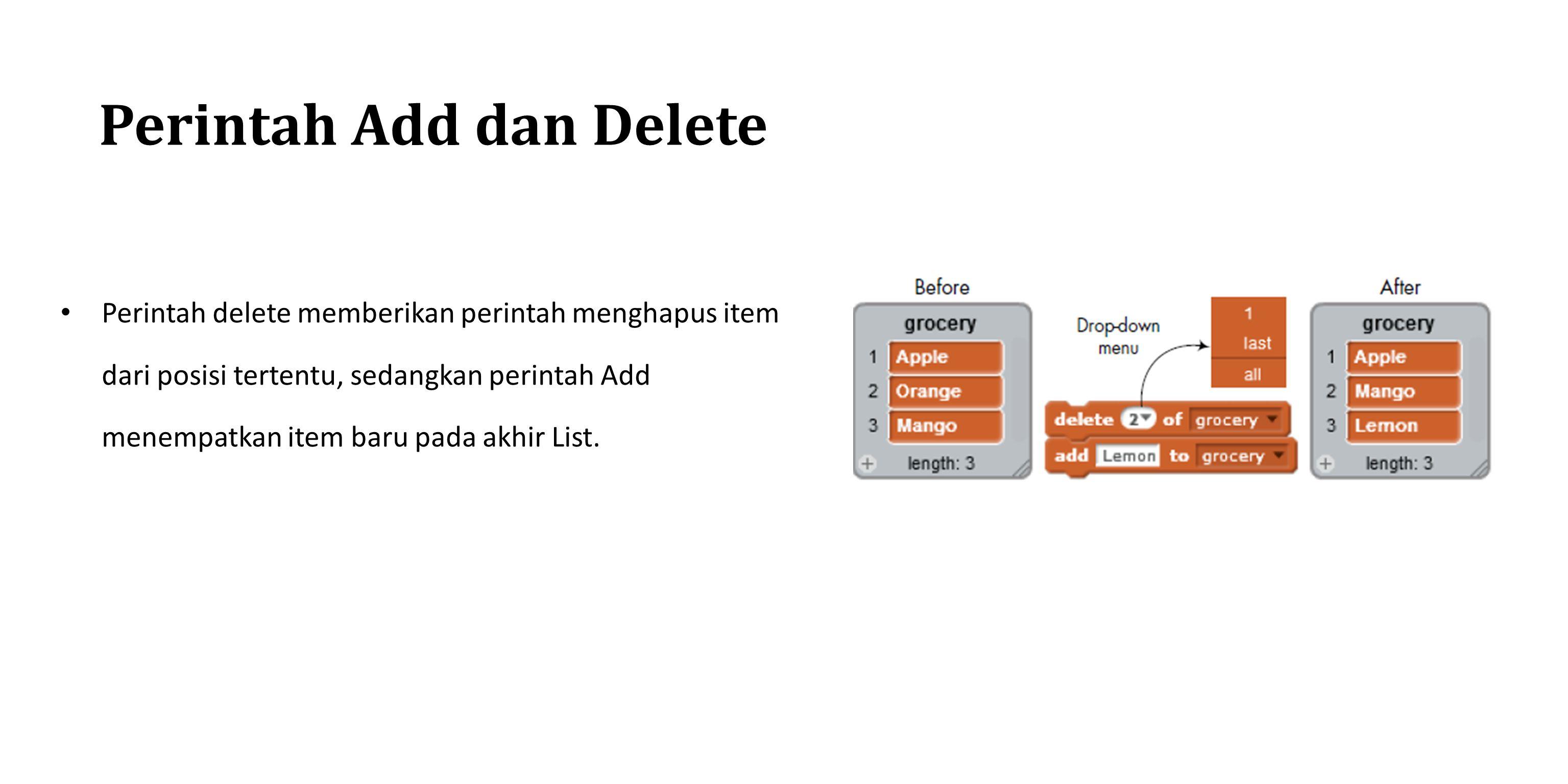 Perintah Add dan Delete Perintah delete memberikan perintah menghapus item dari posisi tertentu, sedangkan perintah Add menempatkan item baru pada akh