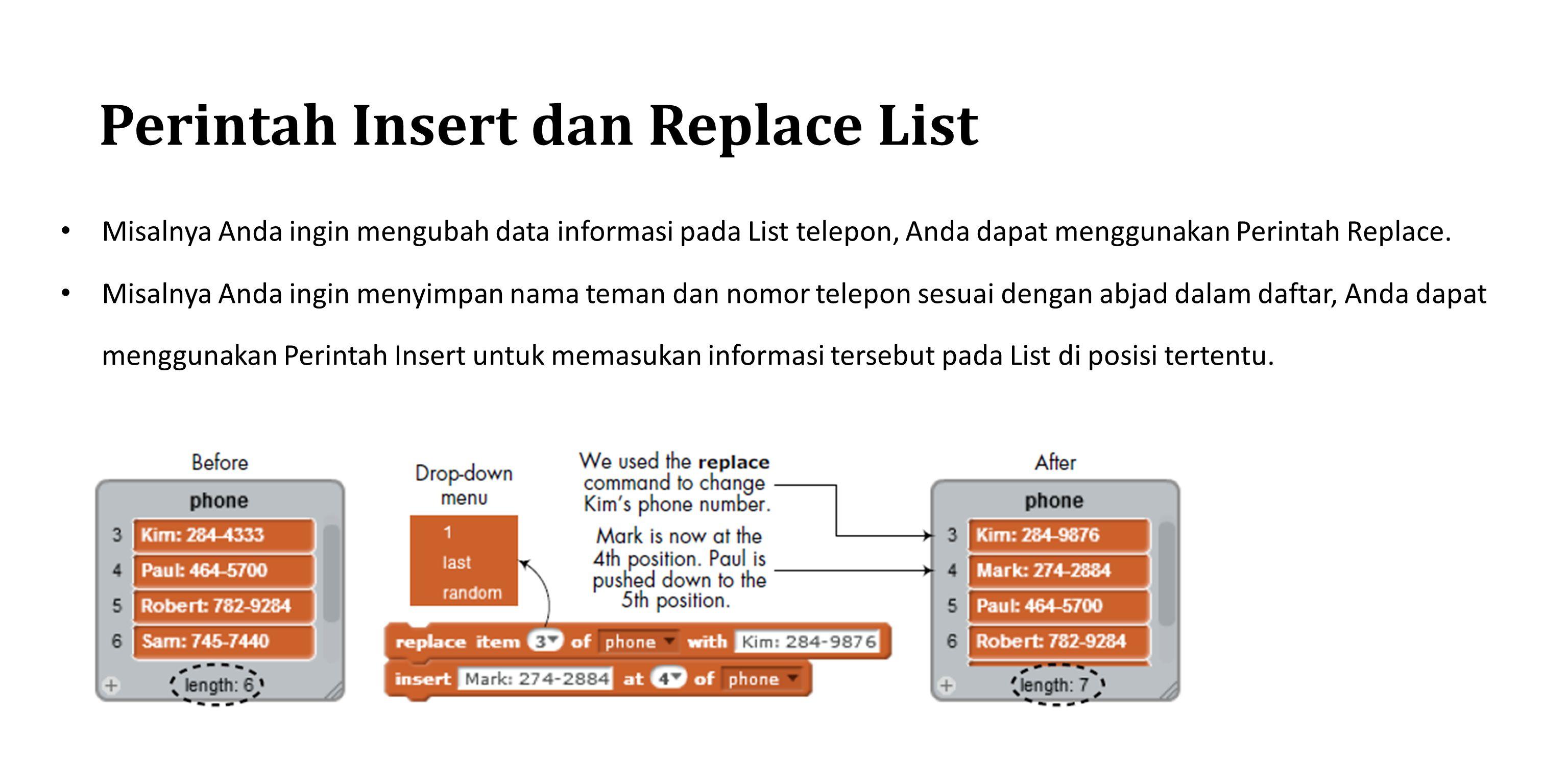 Perintah Insert dan Replace List Misalnya Anda ingin mengubah data informasi pada List telepon, Anda dapat menggunakan Perintah Replace. Misalnya Anda