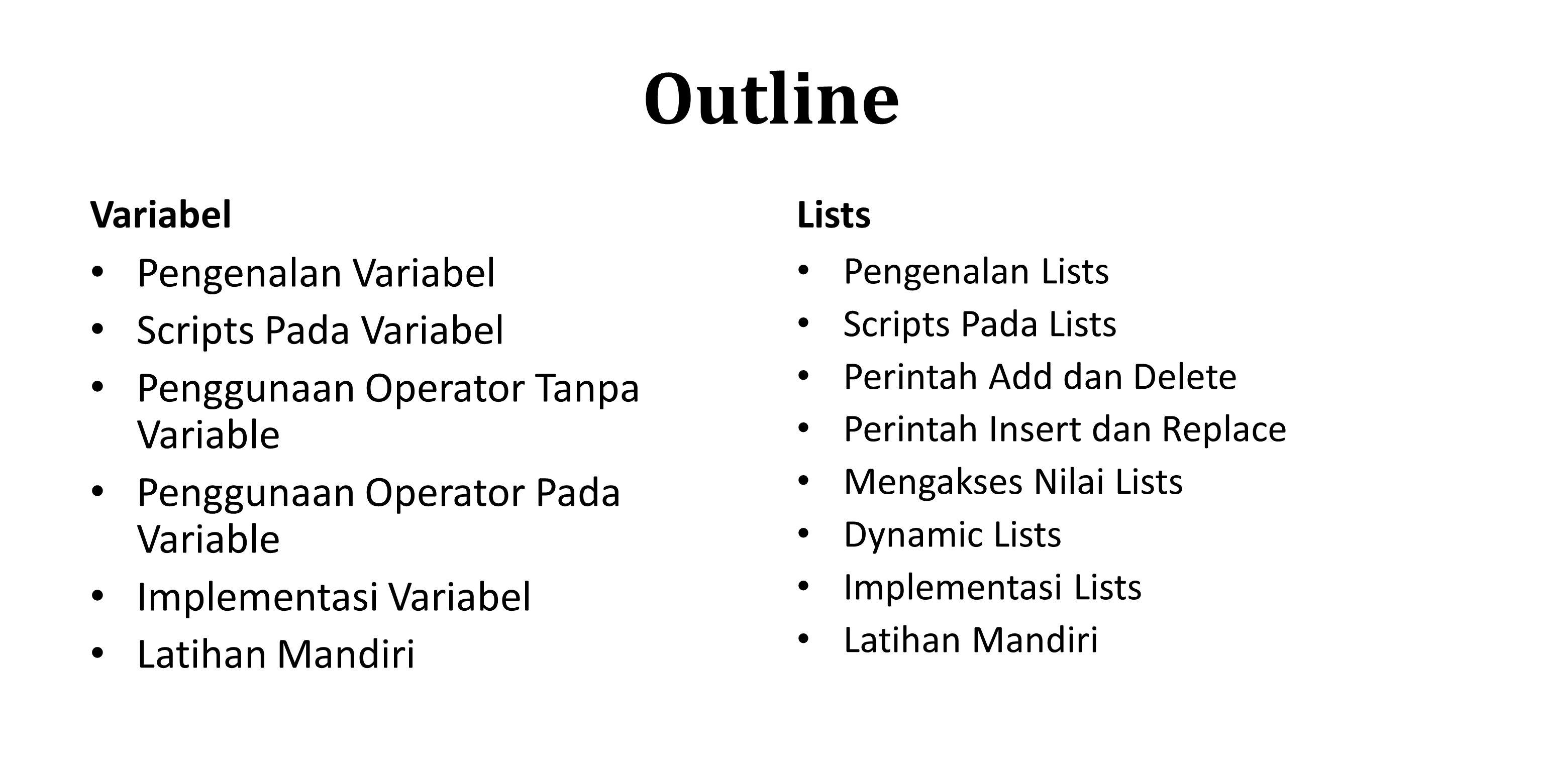 Outline Variabel Pengenalan Variabel Scripts Pada Variabel Penggunaan Operator Tanpa Variable Penggunaan Operator Pada Variable Implementasi Variabel