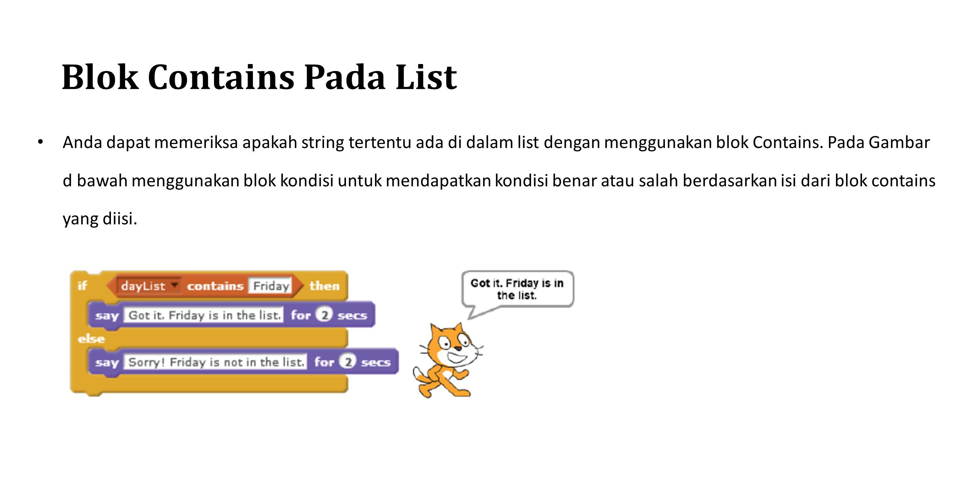 Blok Contains Pada List Anda dapat memeriksa apakah string tertentu ada di dalam list dengan menggunakan blok Contains. Pada Gambar d bawah menggunaka