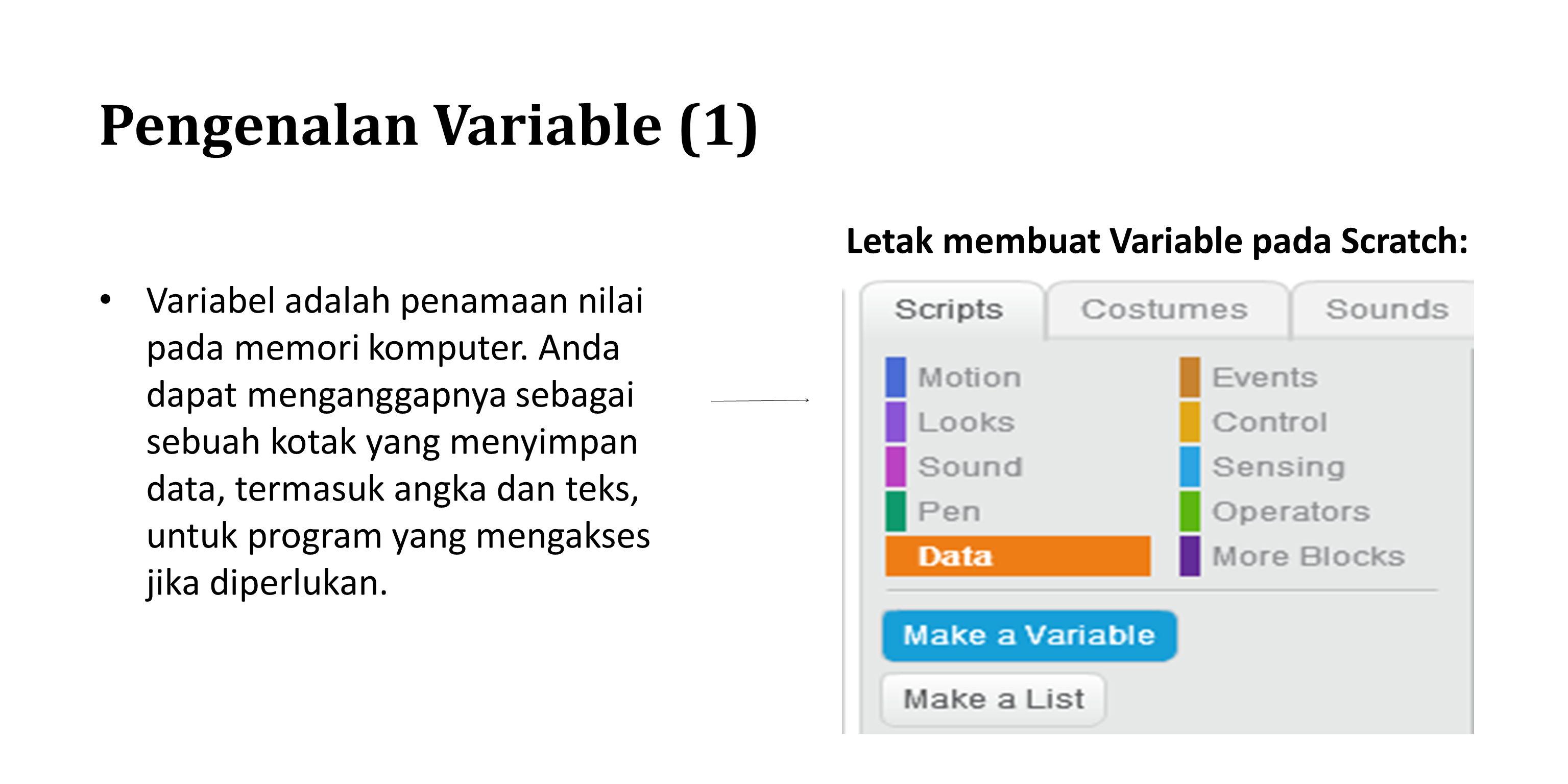 Pengenalan Variable (1) Letak membuat Variable pada Scratch: Variabel adalah penamaan nilai pada memori komputer. Anda dapat menganggapnya sebagai seb