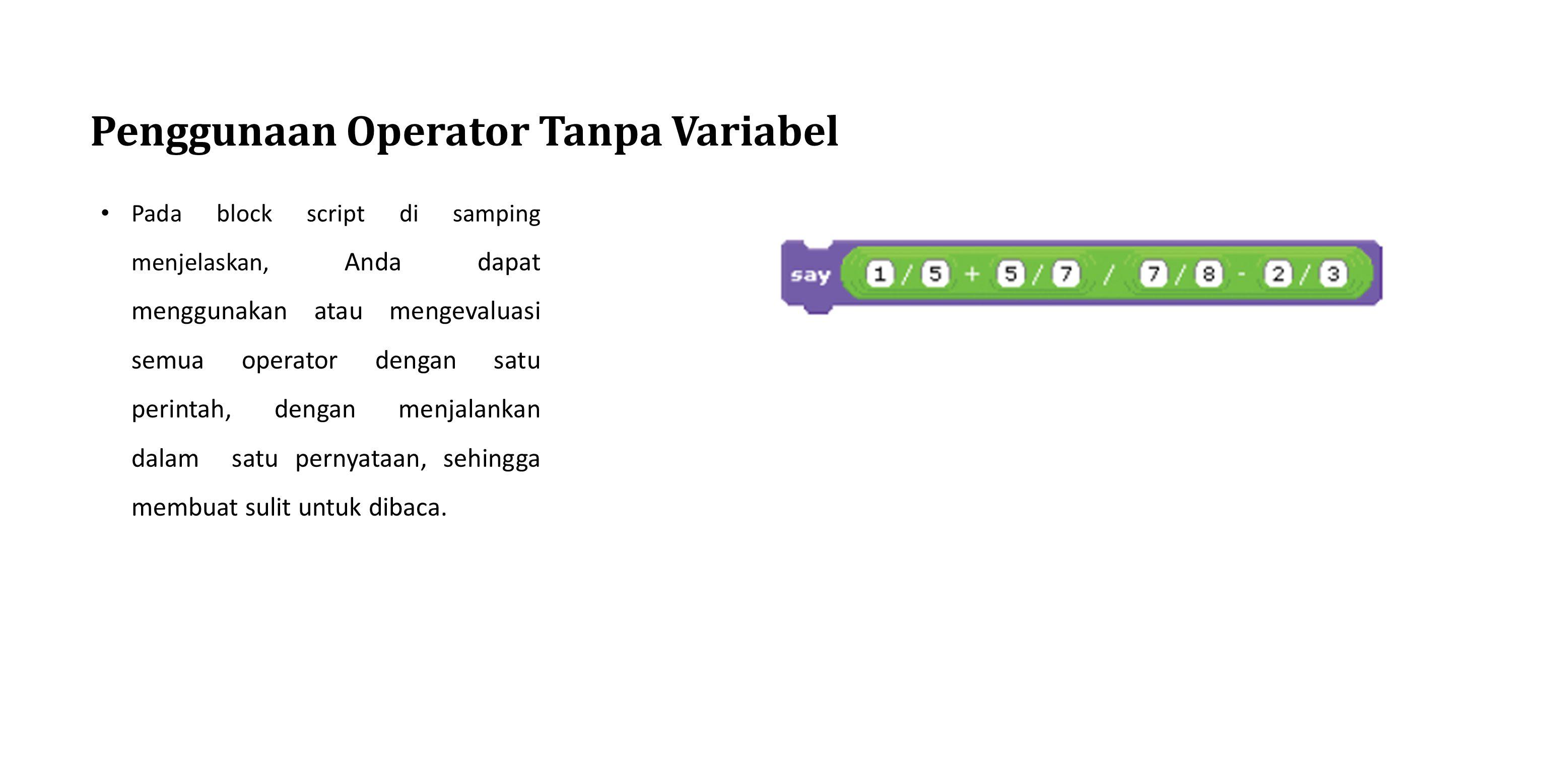 Penggunaan Operator Tanpa Variabel Pada block script di samping menjelaskan, Anda dapat menggunakan atau mengevaluasi semua operator dengan satu perin