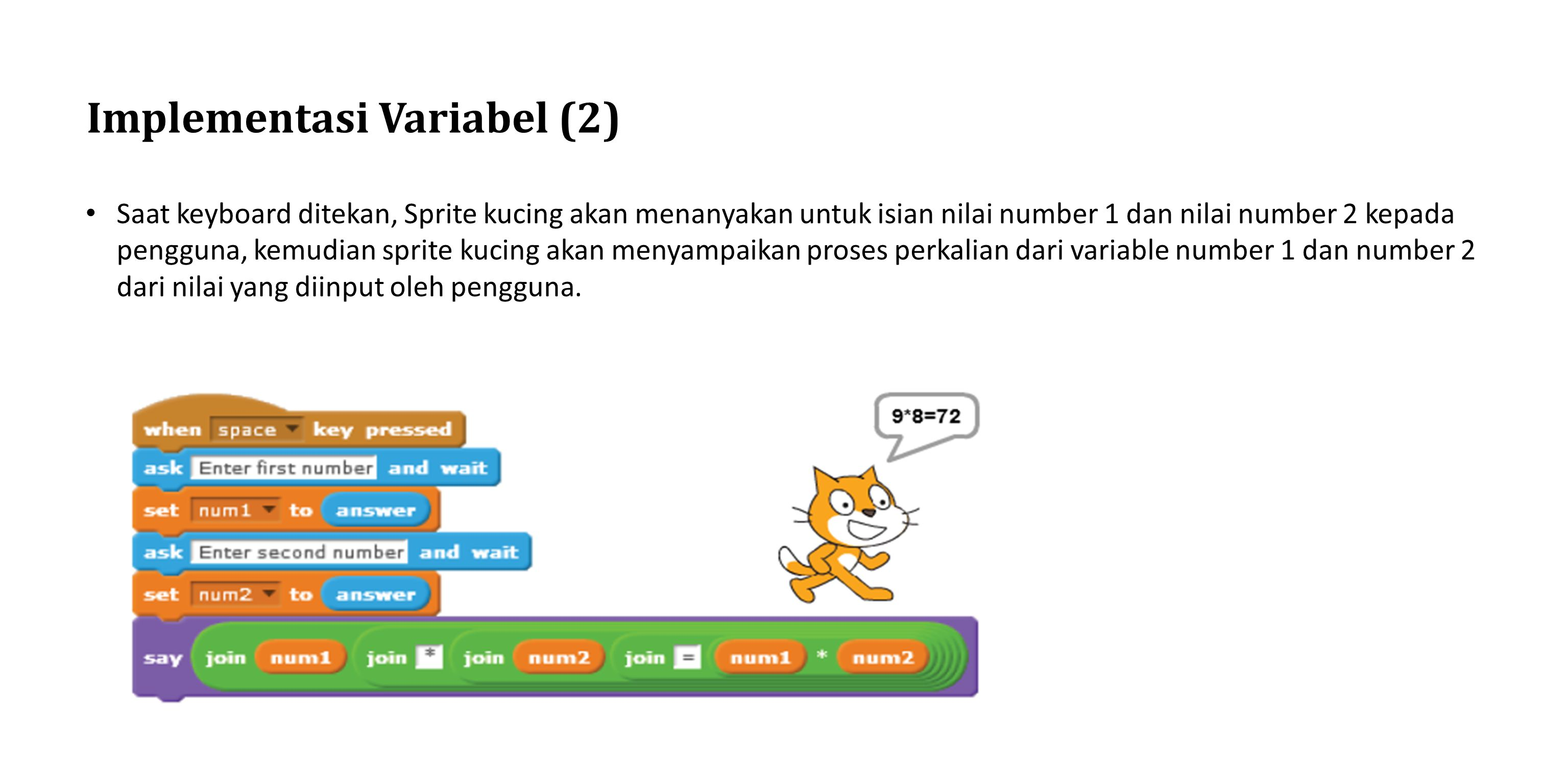 Implementasi Variabel (2) Saat keyboard ditekan, Sprite kucing akan menanyakan untuk isian nilai number 1 dan nilai number 2 kepada pengguna, kemudian