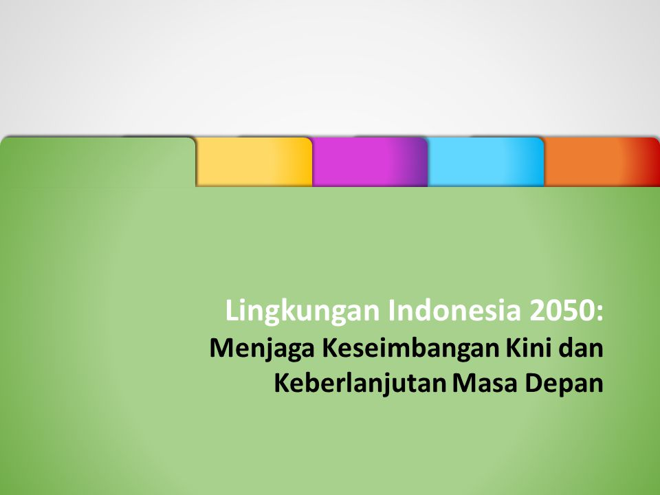 Lingkungan Indonesia 2050: Menjaga Keseimbangan Kini dan Keberlanjutan Masa Depan