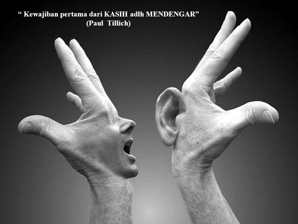 """ Kewajiban pertama dari KASIH adlh MENDENGAR"" (Paul Tillich)"