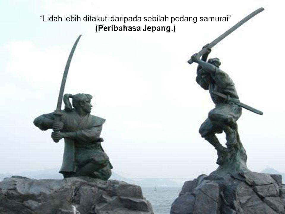 """""""Lidah lebih ditakuti daripada sebilah pedang samurai"""" (Peribahasa Jepang.)"""