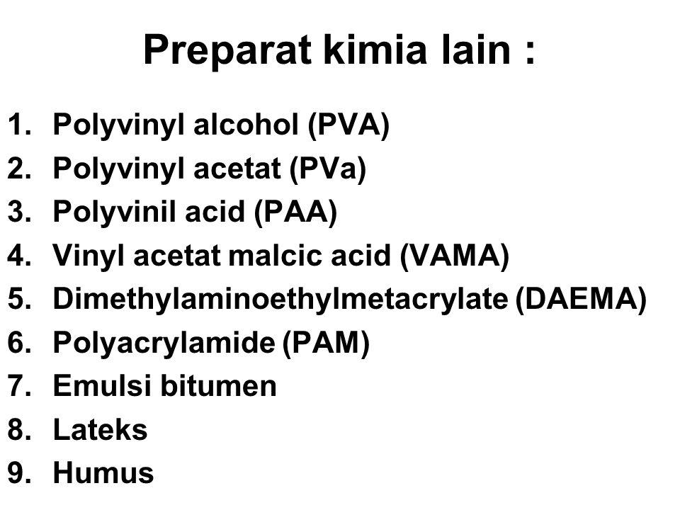 Preparat kimia lain : 1.Polyvinyl alcohol (PVA) 2.Polyvinyl acetat (PVa) 3.Polyvinil acid (PAA) 4.Vinyl acetat malcic acid (VAMA) 5.Dimethylaminoethyl