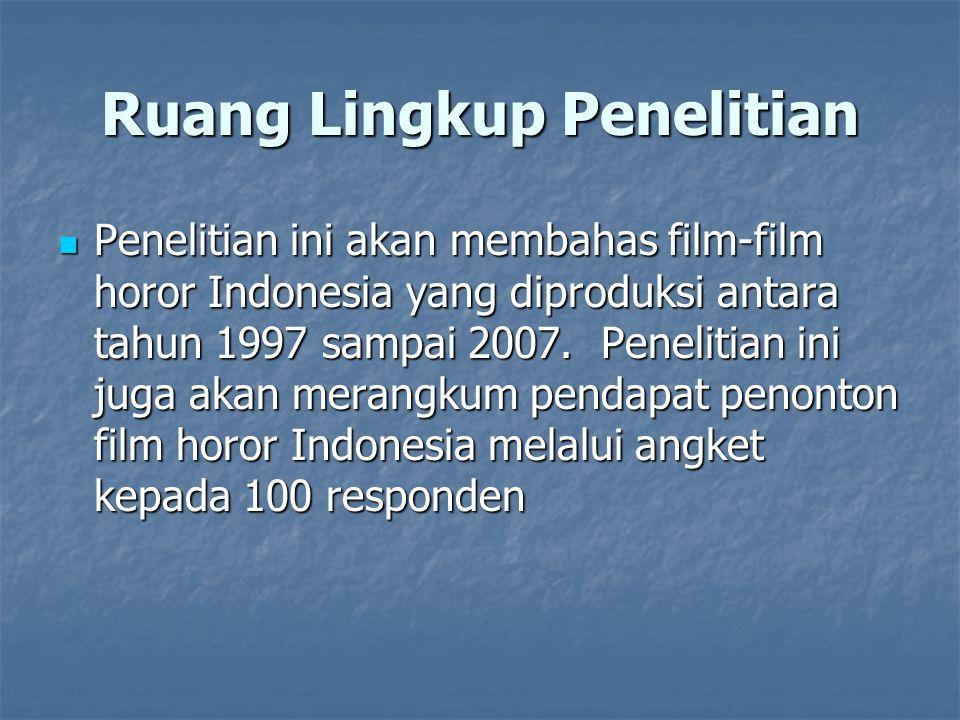 Ruang Lingkup Penelitian Penelitian ini akan membahas film-film horor Indonesia yang diproduksi antara tahun 1997 sampai 2007. Penelitian ini juga aka