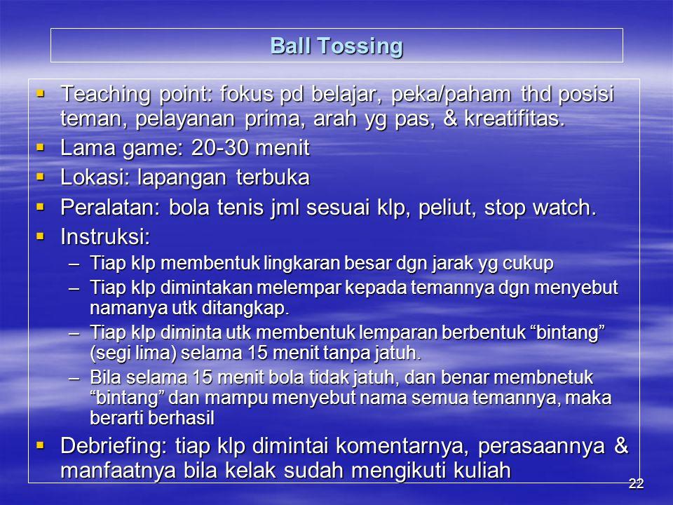 22 Ball Tossing  Teaching point: fokus pd belajar, peka/paham thd posisi teman, pelayanan prima, arah yg pas, & kreatifitas.