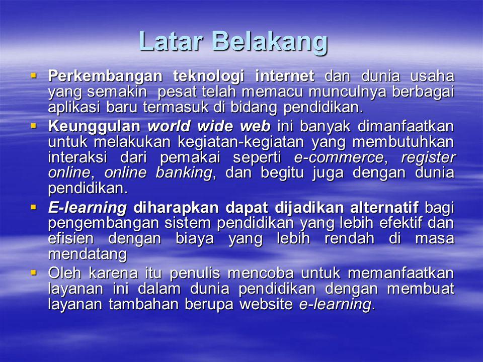 Kesimpulan  Berdasarkan kesimpulan yang penulis dapatkan untuk membangun website e-learning XYZ yaitu dengan mengunakan PHP yang didukung database MySQL, mengapa memilih PHP penulis beralasan sebagai berikut :  Life Cycle yang sangat singkat, sehingga PHP selalu up to date mengikuti perkembangan teknologi internet.