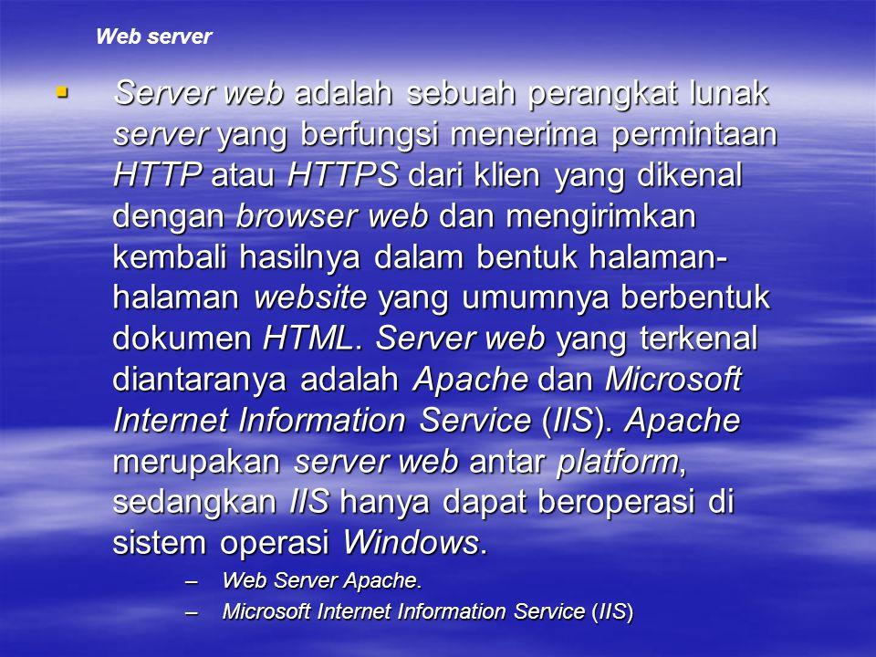  Server web adalah sebuah perangkat lunak server yang berfungsi menerima permintaan HTTP atau HTTPS dari klien yang dikenal dengan browser web dan mengirimkan kembali hasilnya dalam bentuk halaman- halaman website yang umumnya berbentuk dokumen HTML.