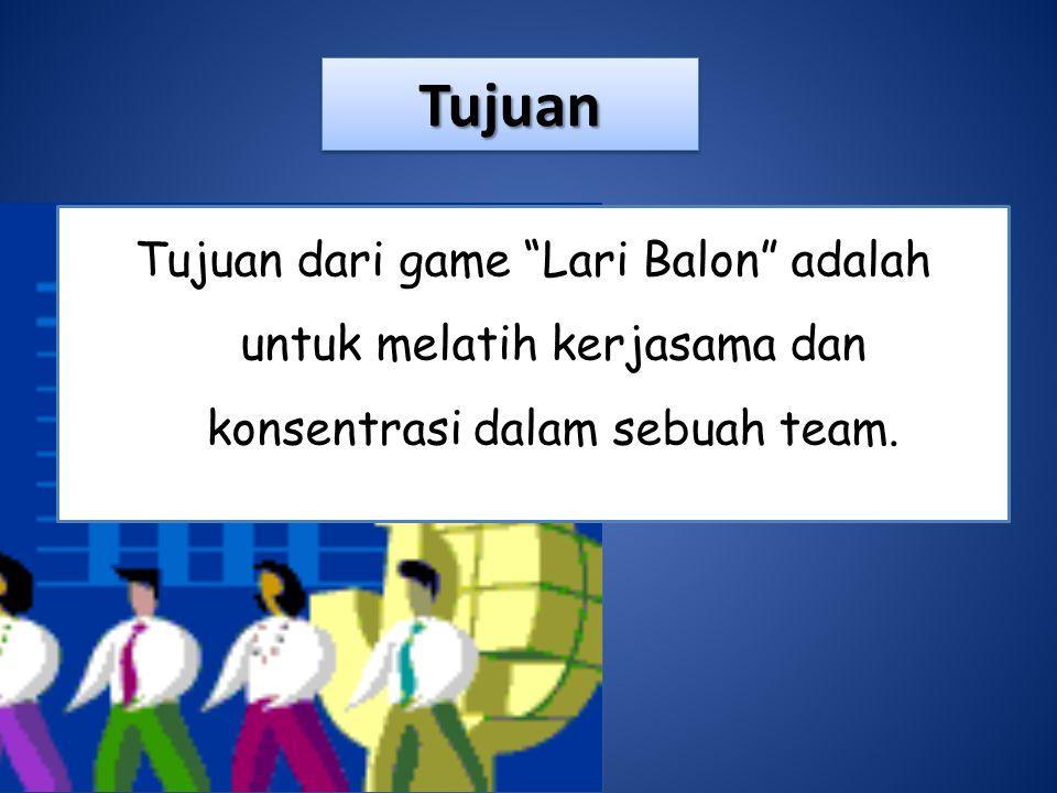 TujuanTujuan Tujuan dari game Lari Balon adalah untuk melatih kerjasama dan konsentrasi dalam sebuah team.
