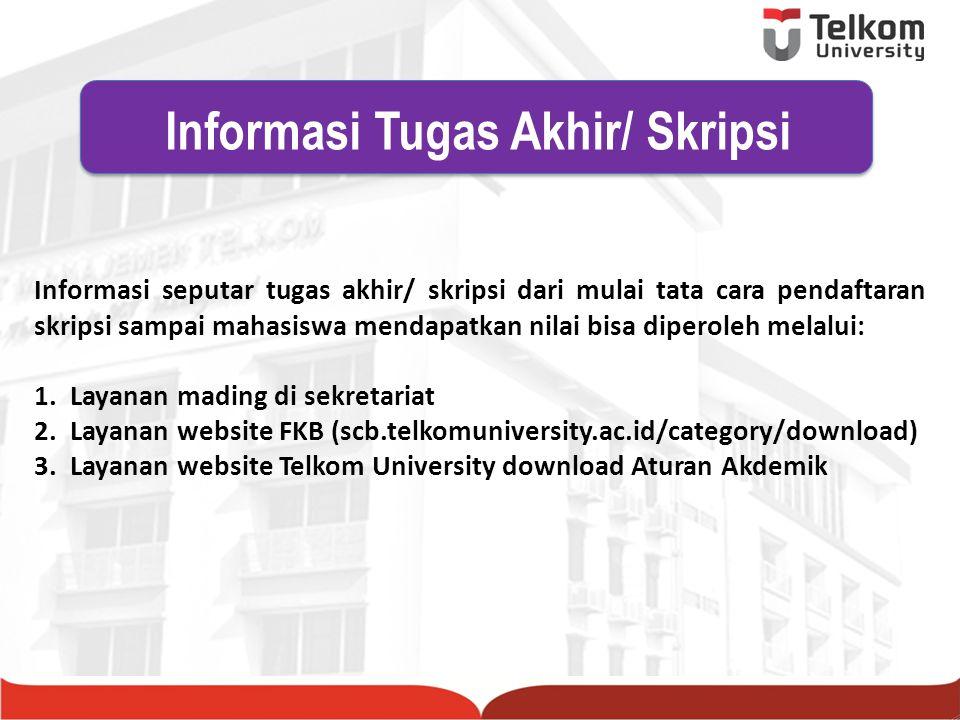 Informasi seputar tugas akhir/ skripsi dari mulai tata cara pendaftaran skripsi sampai mahasiswa mendapatkan nilai bisa diperoleh melalui: 1.Layanan m