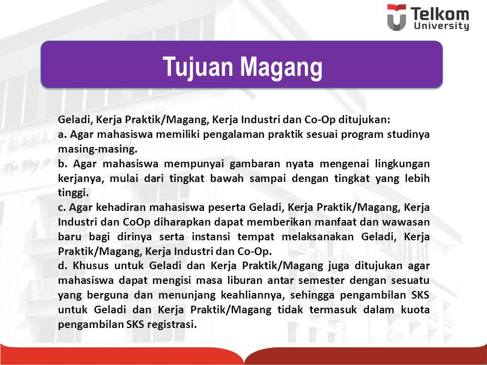 Geladi, Kerja Praktik/Magang, Kerja Industri dan Co-Op ditujukan: a. Agar mahasiswa memiliki pengalaman praktik sesuai program studinya masing-masing.