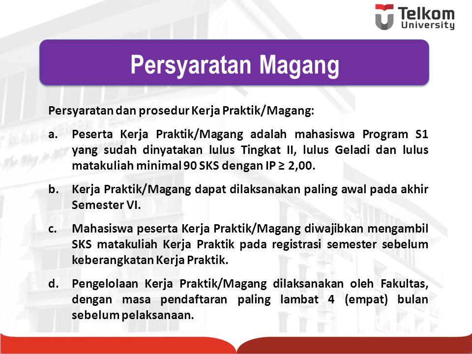 Persyaratan dan prosedur Kerja Praktik/Magang: a.Peserta Kerja Praktik/Magang adalah mahasiswa Program S1 yang sudah dinyatakan lulus Tingkat II, lulu