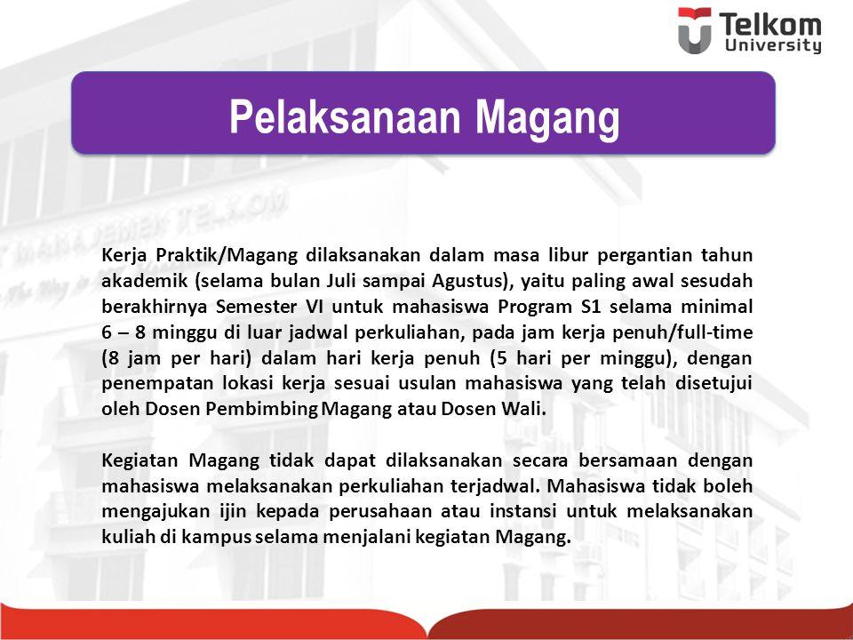 Kerja Praktik/Magang dilaksanakan dalam masa libur pergantian tahun akademik (selama bulan Juli sampai Agustus), yaitu paling awal sesudah berakhirnya