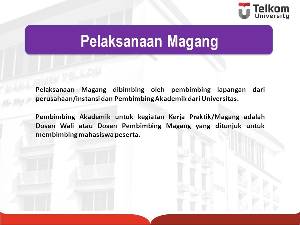 Pelaksanaan Magang dibimbing oleh pembimbing lapangan dari perusahaan/instansi dan Pembimbing Akademik dari Universitas. Pembimbing Akademik untuk keg