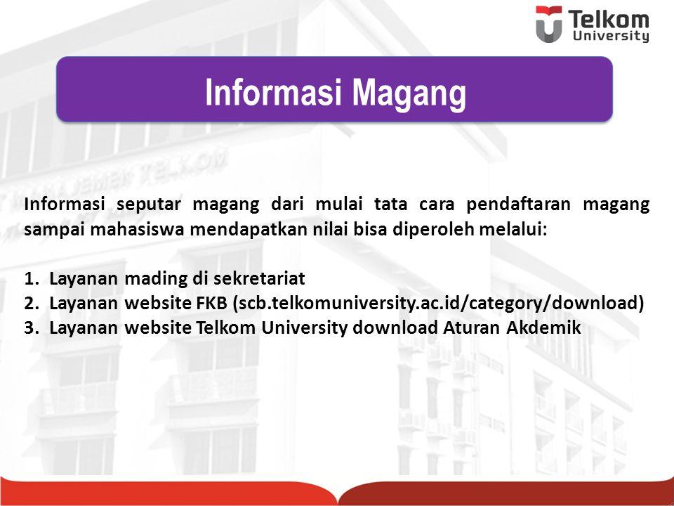Informasi seputar magang dari mulai tata cara pendaftaran magang sampai mahasiswa mendapatkan nilai bisa diperoleh melalui: 1.Layanan mading di sekret