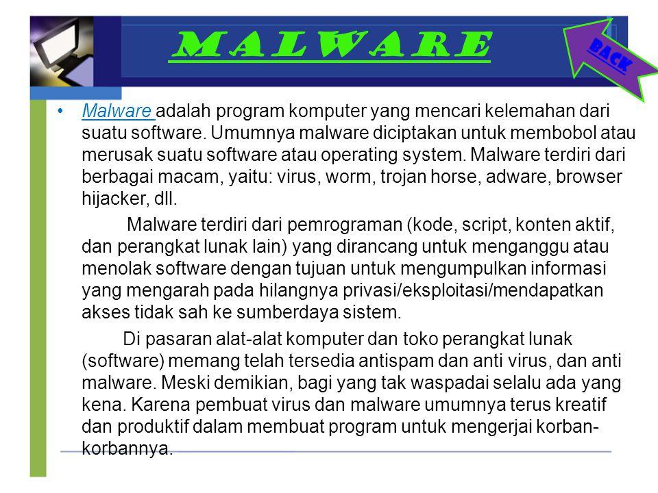 MALWARE Malware adalah program komputer yang mencari kelemahan dari suatu software. Umumnya malware diciptakan untuk membobol atau merusak suatu softw