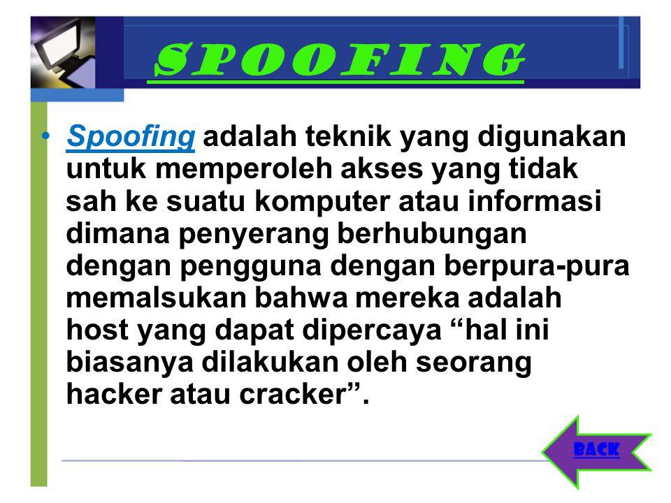 SPOOFING Spoofing adalah teknik yang digunakan untuk memperoleh akses yang tidak sah ke suatu komputer atau informasi dimana penyerang berhubungan den