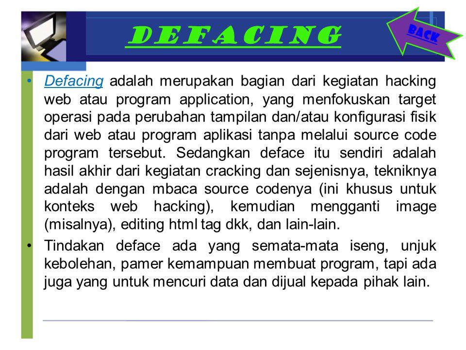 DEFACING Defacing adalah merupakan bagian dari kegiatan hacking web atau program application, yang menfokuskan target operasi pada perubahan tampilan