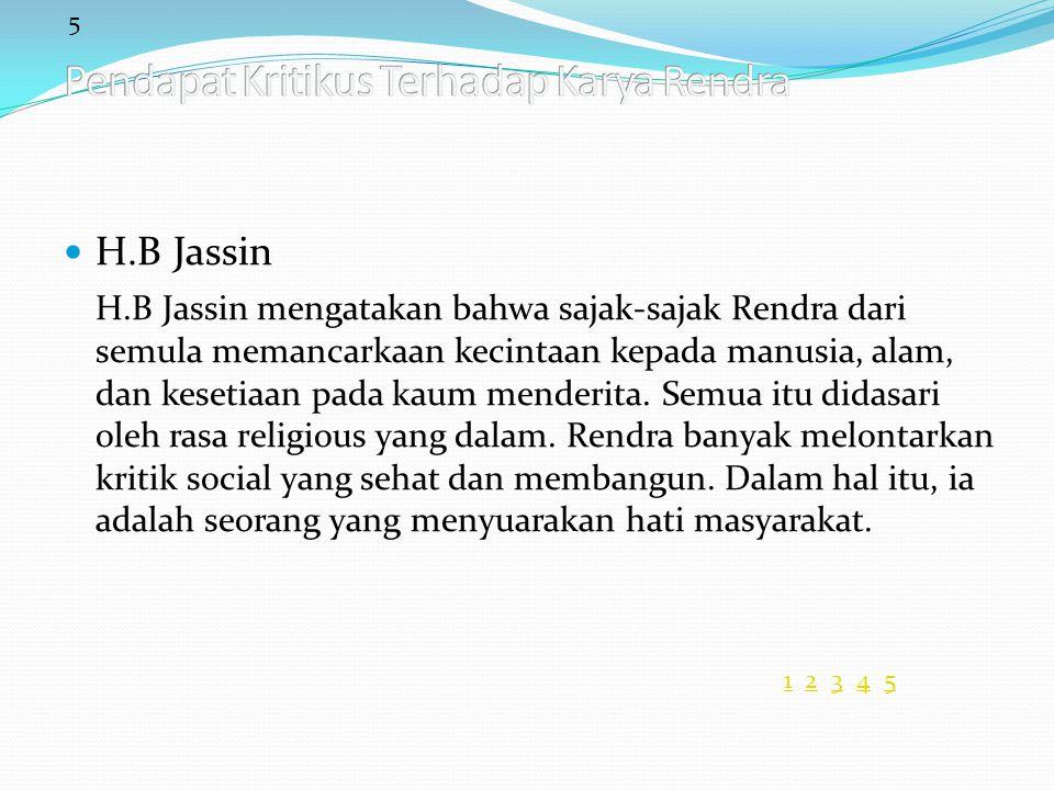 5 11 2 3 4 52345 H.B Jassin H.B Jassin mengatakan bahwa sajak-sajak Rendra dari semula memancarkaan kecintaan kepada manusia, alam, dan kesetiaan pada