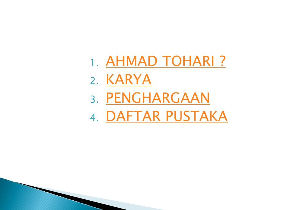 1. AHMAD TOHARI ? AHMAD TOHARI ? 2. KARYA KARYA 3. PENGHARGAAN PENGHARGAAN 4. DAFTAR PUSTAKA DAFTAR PUSTAKA