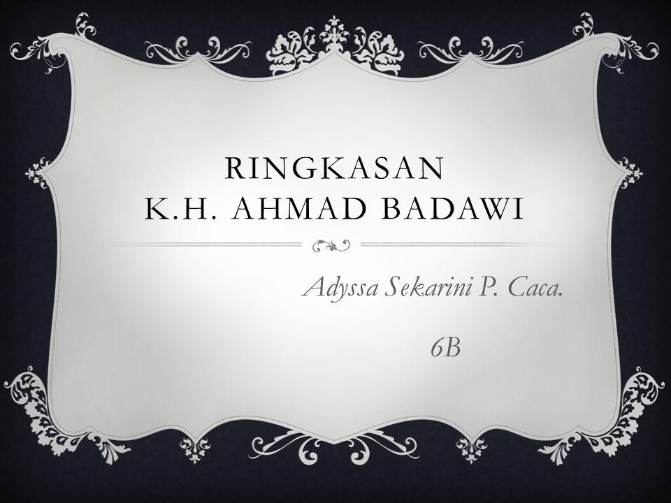 RINGKASAN K.H. AHMAD BADAWI Adyssa Sekarini P. Caca. 6B