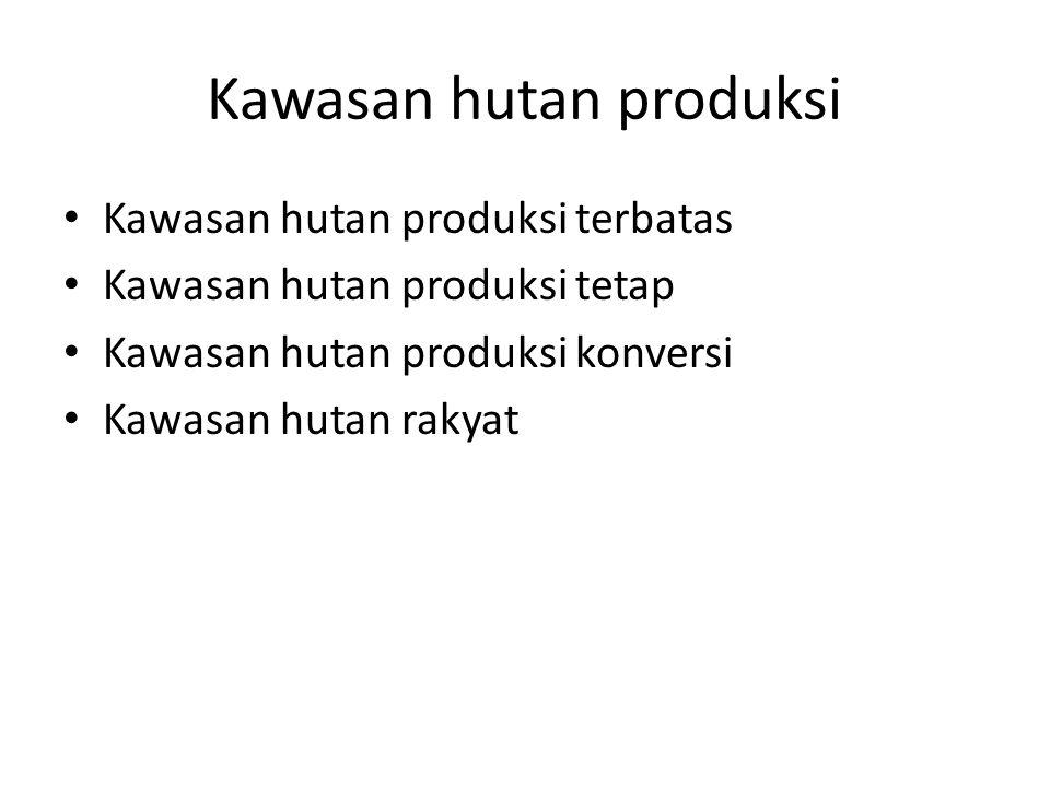 Kawasan hutan produksi Kawasan hutan produksi terbatas Kawasan hutan produksi tetap Kawasan hutan produksi konversi Kawasan hutan rakyat