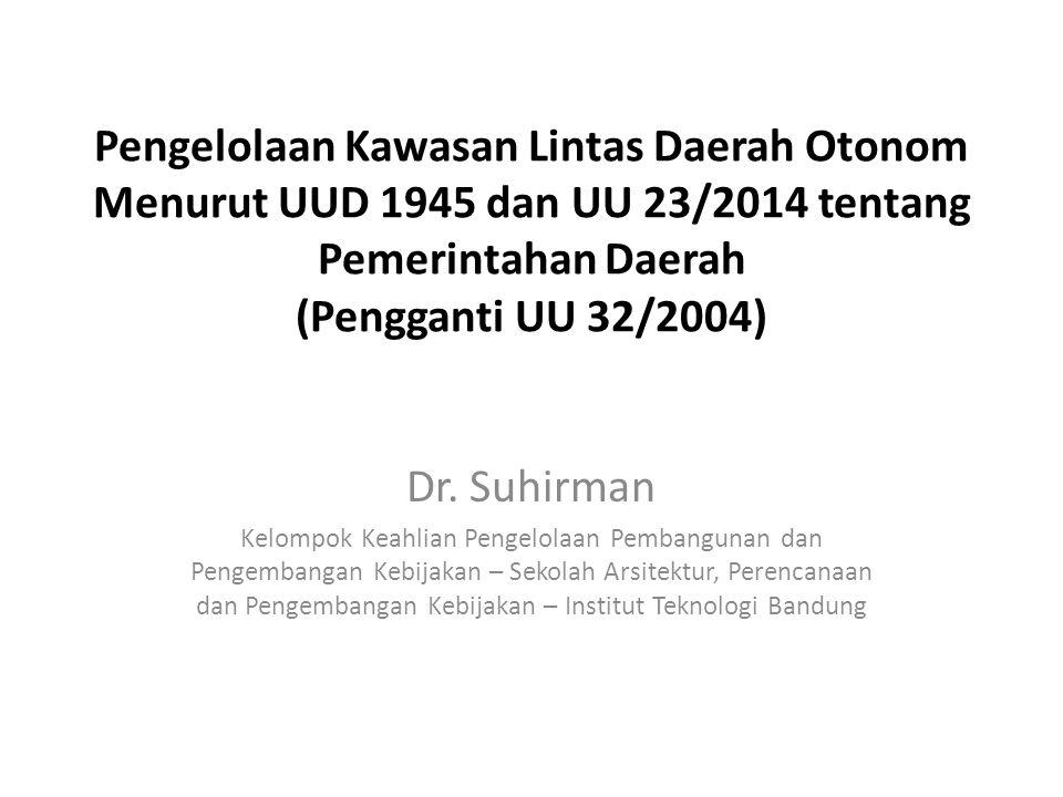 Pengelolaan Kawasan Lintas Daerah Otonom Menurut UUD 1945 dan UU 23/2014 tentang Pemerintahan Daerah (Pengganti UU 32/2004) Dr.
