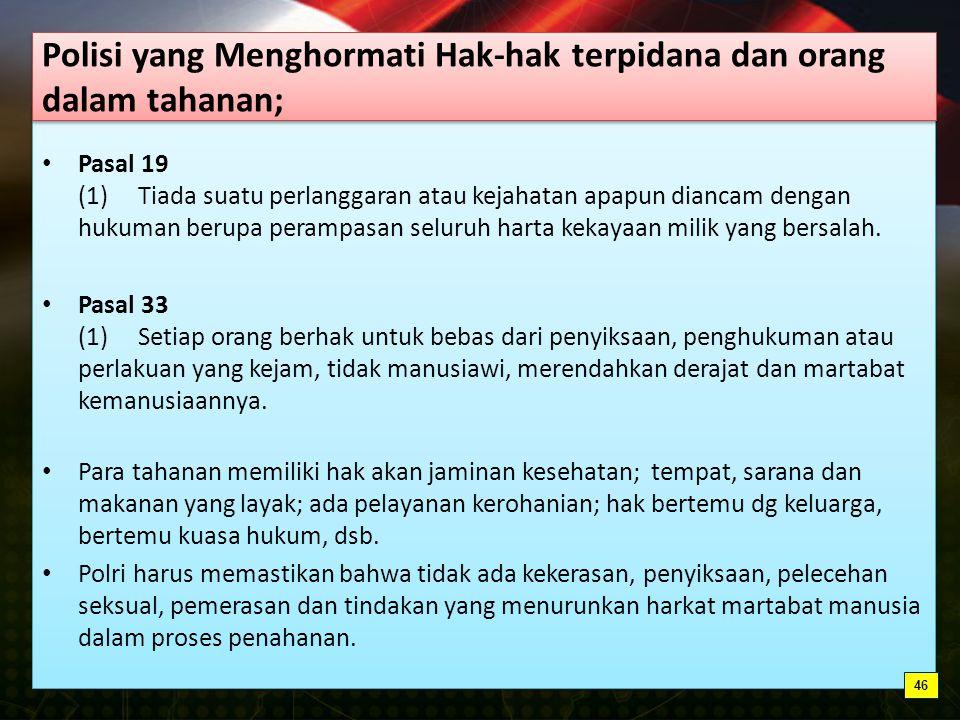 Pasal 19 (1) Tiada suatu perlanggaran atau kejahatan apapun diancam dengan hukuman berupa perampasan seluruh harta kekayaan milik yang bersalah.