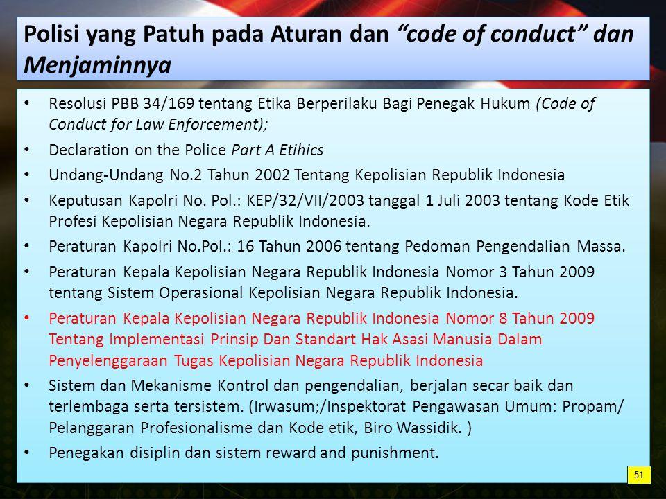 Polisi yang Patuh pada Aturan dan code of conduct dan Menjaminnya Resolusi PBB 34/169 tentang Etika Berperilaku Bagi Penegak Hukum (Code of Conduct for Law Enforcement); Declaration on the Police Part A Etihics Undang-Undang No.2 Tahun 2002 Tentang Kepolisian Republik Indonesia Keputusan Kapolri No.