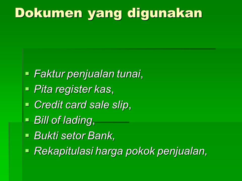 Dokumen yang digunakan  Faktur penjualan tunai,  Pita register kas,  Credit card sale slip,  Bill of lading,  Bukti setor Bank,  Rekapitulasi ha