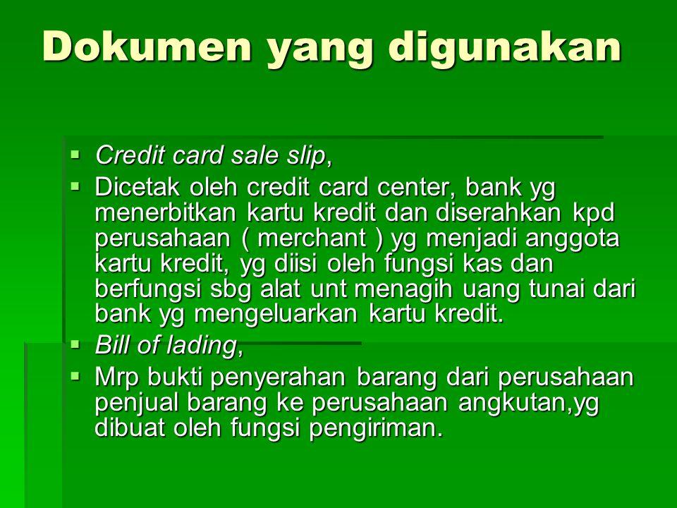 Dokumen yang digunakan  Credit card sale slip,  Dicetak oleh credit card center, bank yg menerbitkan kartu kredit dan diserahkan kpd perusahaan ( me