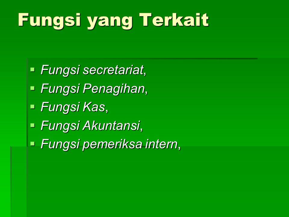 Fungsi yang Terkait  Fungsi secretariat,  Fungsi Penagihan,  Fungsi Kas,  Fungsi Akuntansi,  Fungsi pemeriksa intern,