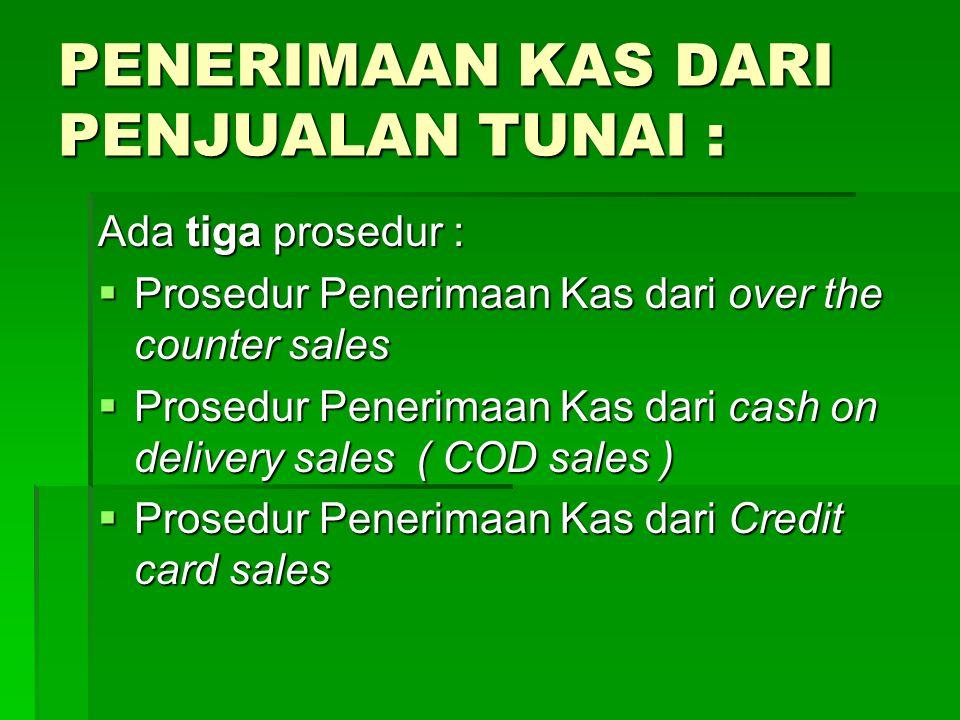 PENERIMAAN KAS DARI PENJUALAN TUNAI : Ada tiga prosedur :  Prosedur Penerimaan Kas dari over the counter sales  Prosedur Penerimaan Kas dari cash on