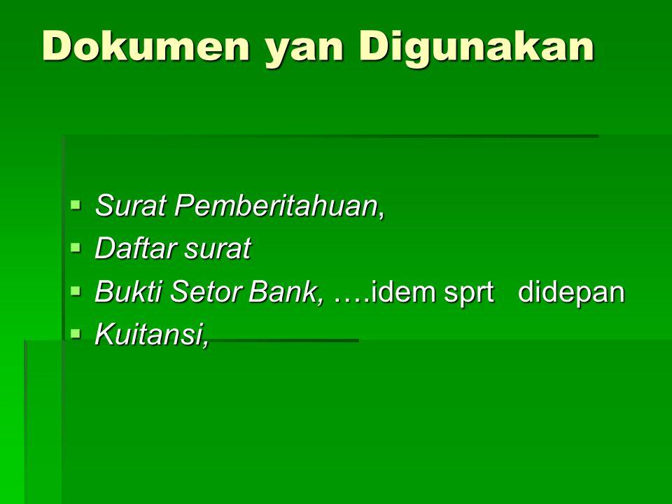 Dokumen yan Digunakan  Surat Pemberitahuan,  Daftar surat  Bukti Setor Bank, ….idem sprt didepan  Kuitansi,