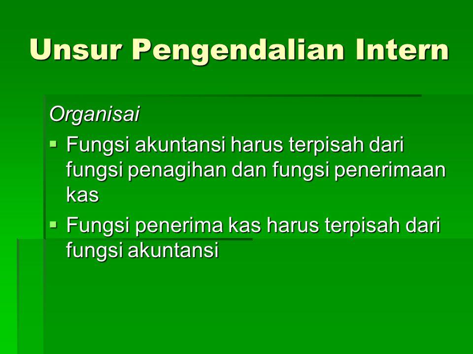 Unsur Pengendalian Intern Organisai  Fungsi akuntansi harus terpisah dari fungsi penagihan dan fungsi penerimaan kas  Fungsi penerima kas harus terp