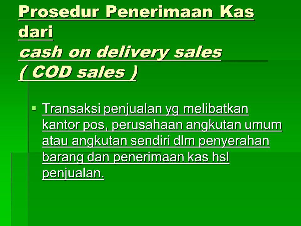 Prosedur Penerimaan Kas dari cash on delivery sales ( COD sales )  Transaksi penjualan yg melibatkan kantor pos, perusahaan angkutan umum atau angkut